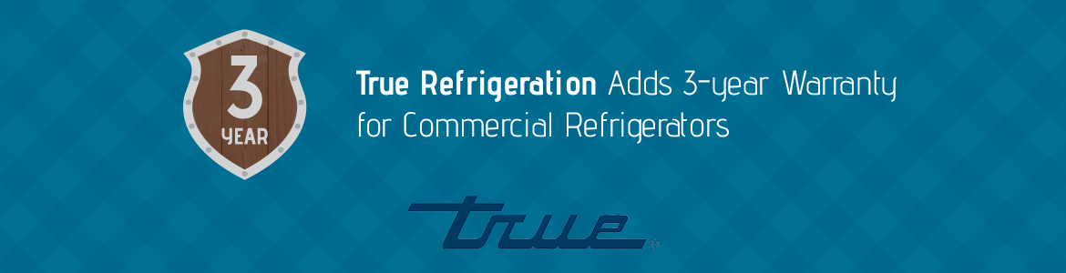 True Refrigeration Adds 3-year Warranty for Commercial Refrigerators