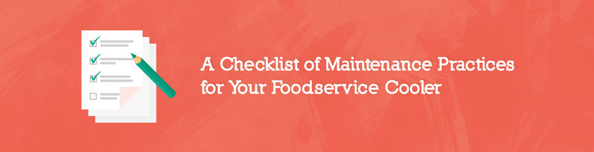 A Checklist of Maintenance Practices for Your Foodservice Cooler