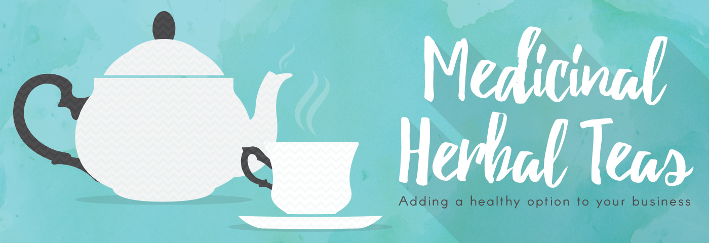 Medicinal Herbal Teas: Adding a Healthy Option to Your Business