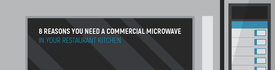8 Reasons You Need a Commercial Microwave in your Restaurant Kitchen